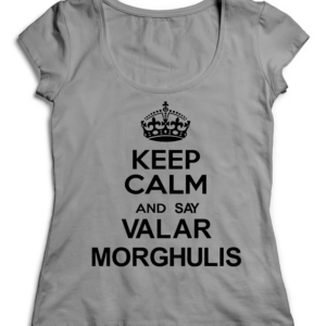 T-SHIRT KEEP CALM AND SAY VALAR MORGHULIS