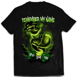 tshirt popeye breaking bad remember my name